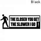 Car Stylish THE CLOSER YOU GET THE SLOWER I GO Letters Warning Stickers