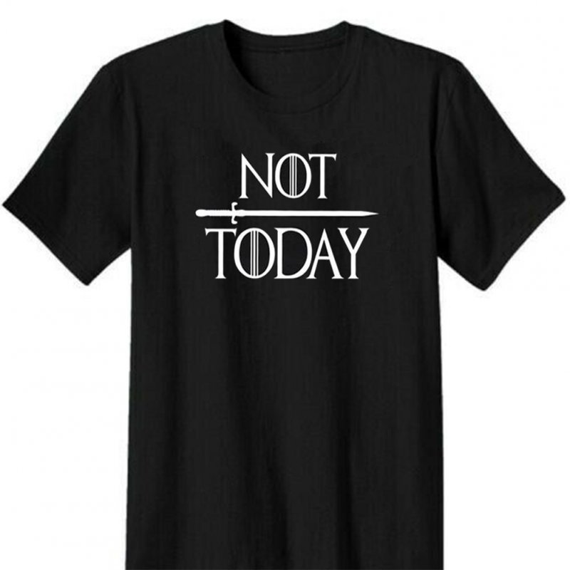 Men Women Fashion GOT Letter Print Arya Quotation Not Today Short Sleeve Round Neck Casual T-shirt Black E_XS